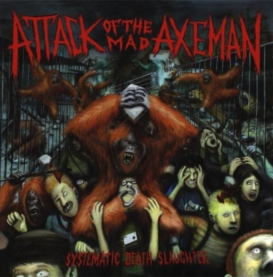 ATTACK OF THE MAD AXEMAN - Systematic Death Slaughter - CD