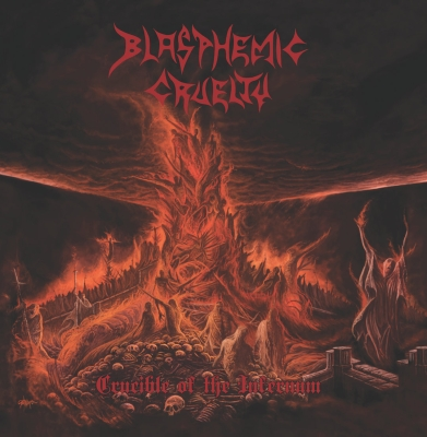 BLASPHEMIC CRUELTY - Crucible Of The Infernum - MCD