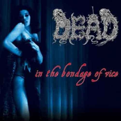DEAD - In The Bondage Of Vice - CD